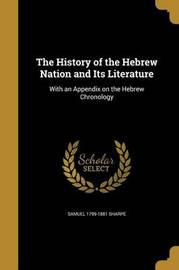 The History of the Hebrew Nation and Its Literature by Samuel 1799-1881 Sharpe