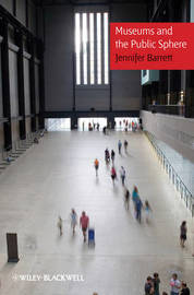 Museums and the Public Sphere by Jennifer Barrett