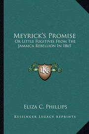 Meyrick's Promise: Or Little Fugitives from the Jamaica Rebellion in 1865 by Eliza C. Phillips