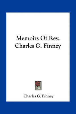 Memoirs of REV. Charles G. Finney by Charles G Finney