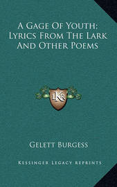 A Gage of Youth; Lyrics from the Lark and Other Poems by Gelett Burgess