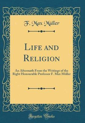 Life and Religion by F.Max Muller image