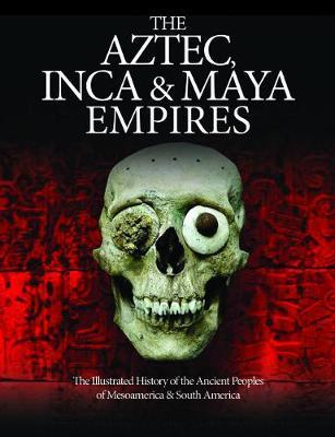 The Aztec, Inca and Maya Empires by Martin J Dougherty image
