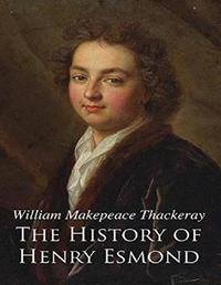 The History of Henry Esmond (Annotated) by William Makepeace Thackeray