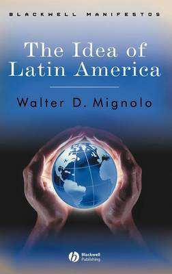 The Idea of Latin America by Walter D Mignolo