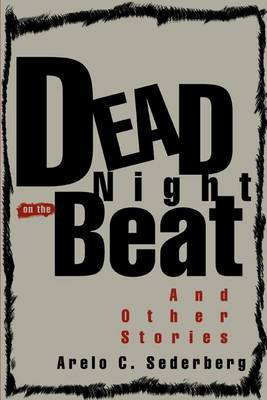 Dead Night on the Beat: And Other Stories by Arelo C Sederberg image