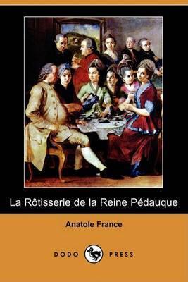 La Rotisserie De La Reine Pedauque (Dodo Press) by Anatole France image