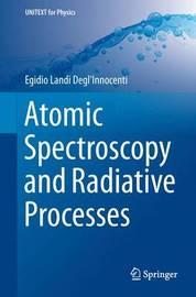 Atomic Spectroscopy and Radiative Processes by Egidio Landi Degl'innocenti