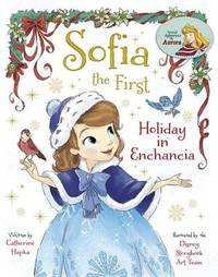Sofia the First Holiday in Enchancia by Catherine Hapka