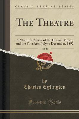 The Theatre, Vol. 20 by Charles Eglington