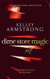 Dime Store Magic by Kelley Armstrong