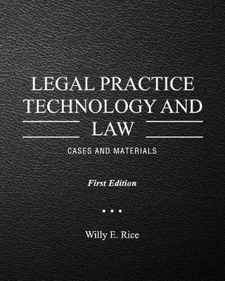 Legal Practice Technology and Law by Willy E Rice