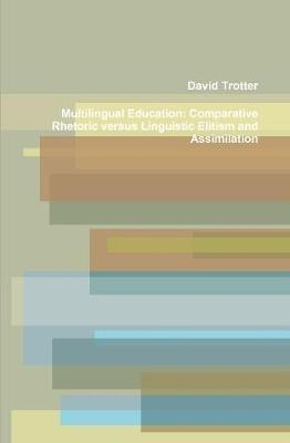 Multilingual Education: Comparative Rhetoric Versus Linguistic Elitism and Assimilation by Writer David Trotter