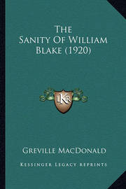 The Sanity of William Blake (1920) the Sanity of William Blake (1920) by Greville MacDonald