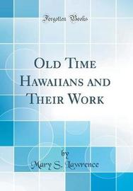 Old Time Hawaiians and Their Work (Classic Reprint) by Mary S Lawrence image
