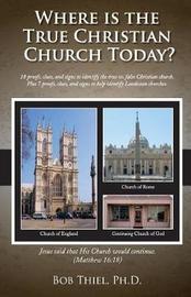 Where Is the True Christian Church Today? by Bob Thiel Ph D