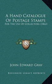 A Hand Catalogue of Postage Stamps: For the Use of Collectors (1862) by John Edward Gray