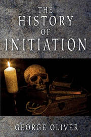 The History of Initiation by George Oliver