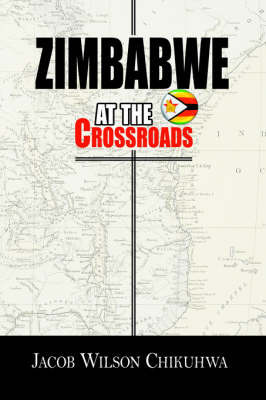 Zimbabwe At The Crossroads by Jacob , Wilson Chikuhwa