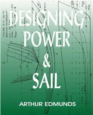 Designing Power & Sail by Arthur Edmunds