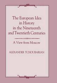 The European Idea in History in the Nineteenth and Twentieth Centuries by Alexander Tchoubarian