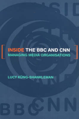 Inside the BBC and CNN by Lucy Kung-Shankleman