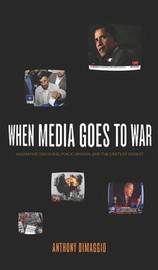 When Media Goes to War by Anthony R Dimaggio image