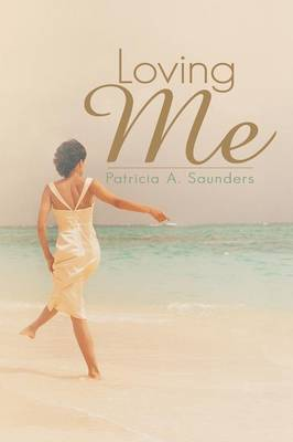 Loving Me by Patricia A. Saunders