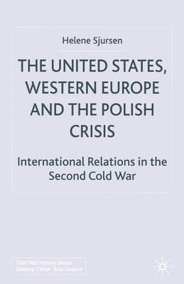 The United States, Western Europe and the Polish Crisis by Helene Sjursen