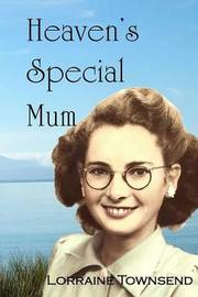 Heaven's Special Mum by Lorraine Townsend