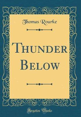 Thunder Below (Classic Reprint) by Thomas Rourke image