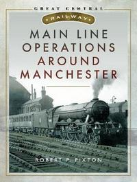 Main Line Operations Around Manchester by Pixton, Robert P