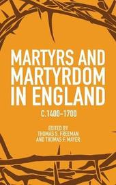 Martyrs and Martyrdom in England, c.1400-1700 by Thomas S. Freeman