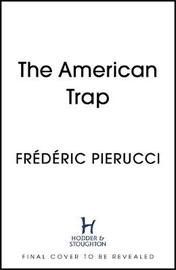 The American Trap by Frederic Pierucci