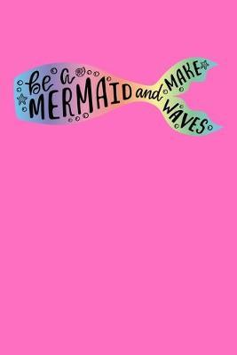 Be A Mermaid And Make Waves by Green Cow Land