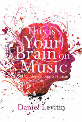 This is Your Brain on Music: Understanding a Human Obsession by Daniel J Levitin image