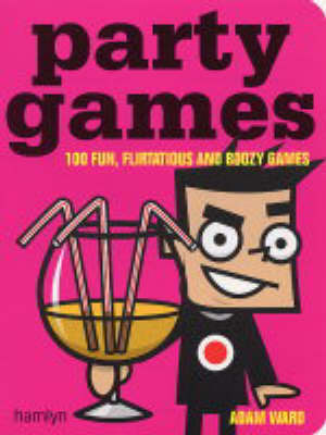 Party Games: 100 Fun, Flirtatious and Boozy Games by Adam Ward image