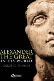 Alexander the Great in His World by Carol G Thomas image