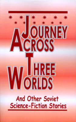 Journey Across Three Worlds: Science-Fiction Stories by Alexander Abramov image