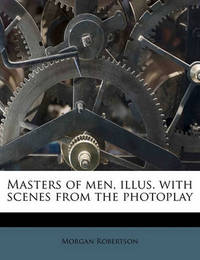 Masters of Men, Illus. with Scenes from the Photoplay by Morgan Robertson
