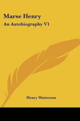 Marse Henry: An Autobiography V1 by Henry Watterson image