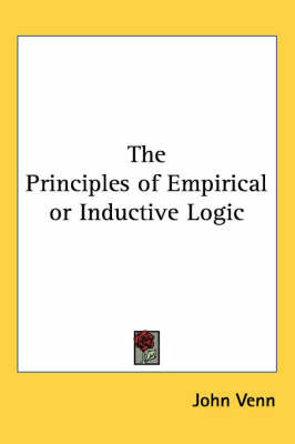 The Principles of Empirical or Inductive Logic by John Venn