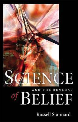 Science and the Renewal of Belief by Russell Stannard