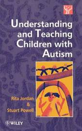 Understanding and Teaching Children with Autism by Rita Jordan