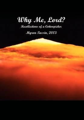 Why ME, Lord?: Recollections of a Cottonpicker by Myron Tassin