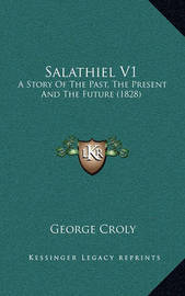 Salathiel V1: A Story of the Past, the Present and the Future (1828) by George Croly
