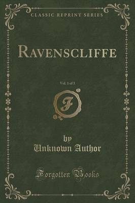 Ravenscliffe, Vol. 1 of 3 (Classic Reprint) by Unknown Author