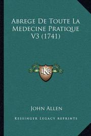 Abrege de Toute La Medecine Pratique V3 (1741) by John Allen