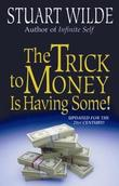 The Trick to Money is Having Some by Stuart Wilde