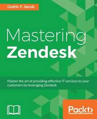 Mastering Zendesk by Cedric F. Jacob
